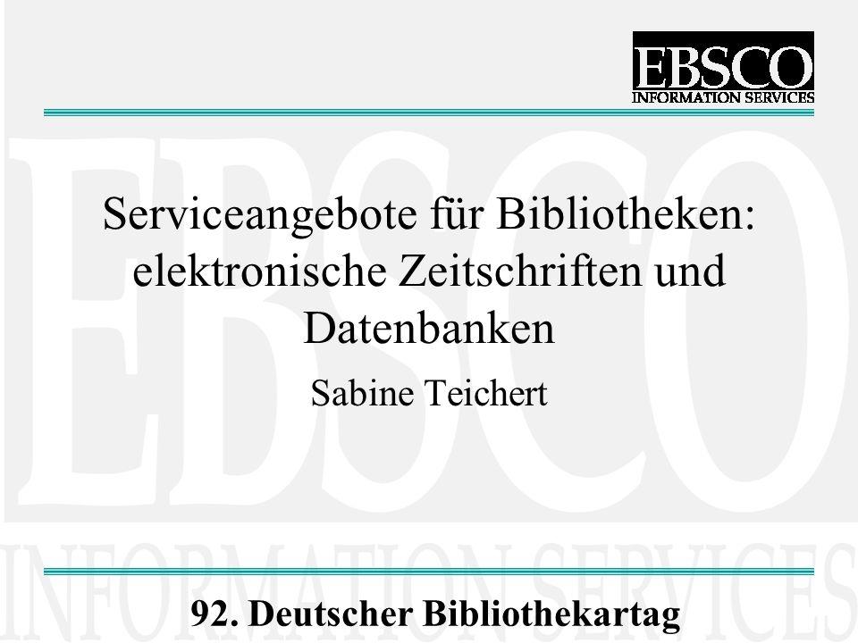 92. Deutscher Bibliothekartag Serviceangebote für Bibliotheken: elektronische Zeitschriften und Datenbanken Sabine Teichert
