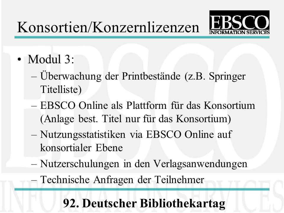 92. Deutscher Bibliothekartag Konsortien/Konzernlizenzen Modul 3: –Überwachung der Printbestände (z.B. Springer Titelliste) –EBSCO Online als Plattfor