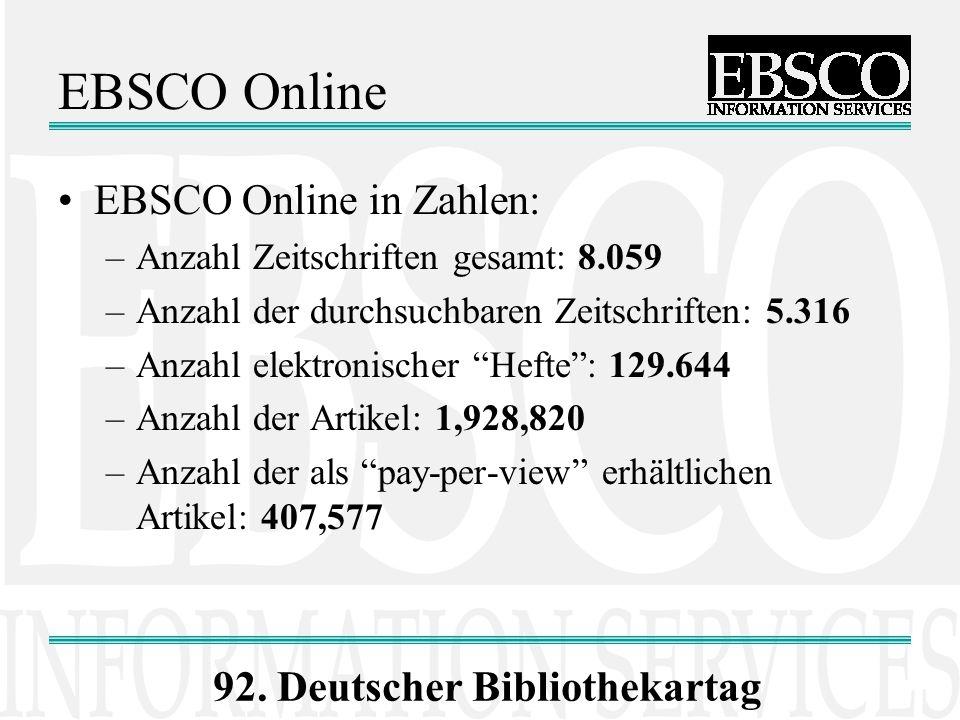 92. Deutscher Bibliothekartag EBSCO Online EBSCO Online in Zahlen: –Anzahl Zeitschriften gesamt: 8.059 –Anzahl der durchsuchbaren Zeitschriften: 5.316
