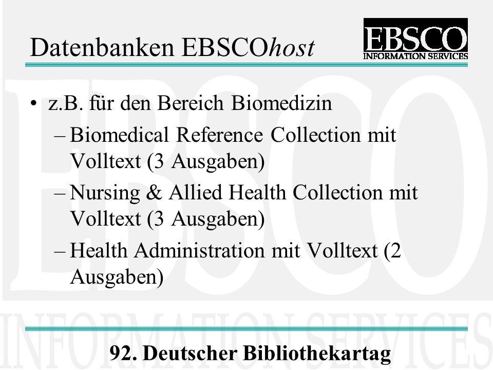 Datenbanken EBSCOhost z.B. für den Bereich Biomedizin –Biomedical Reference Collection mit Volltext (3 Ausgaben) –Nursing & Allied Health Collection m
