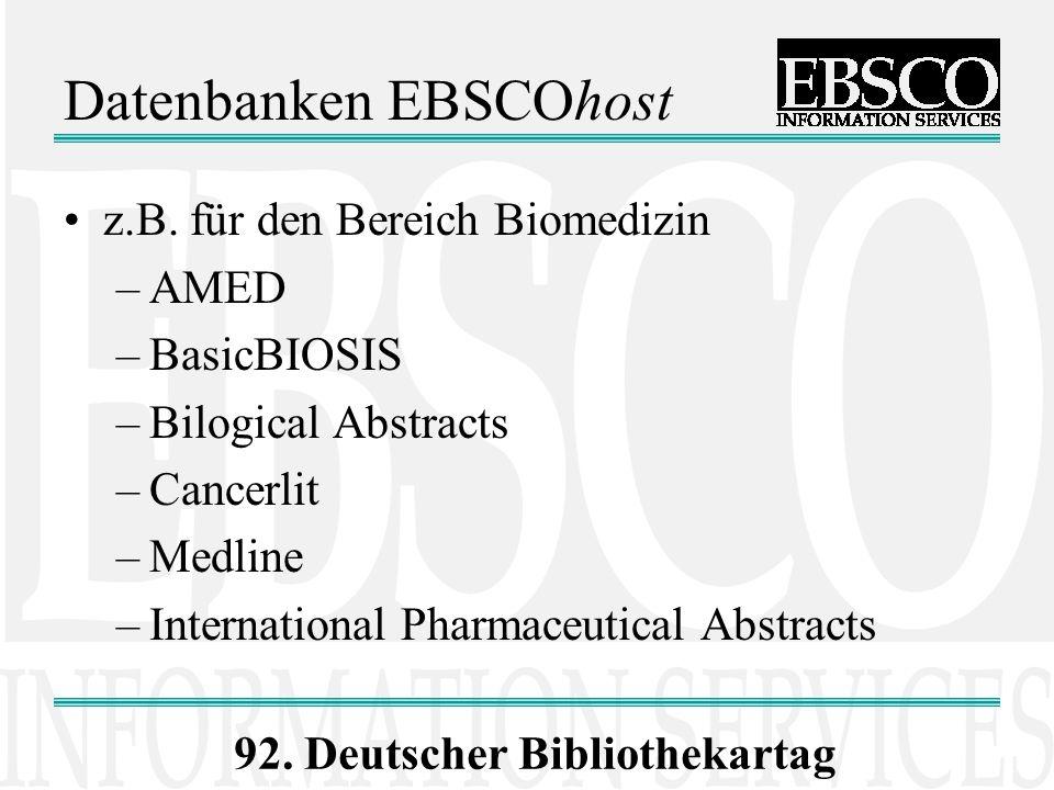 92. Deutscher Bibliothekartag Datenbanken EBSCOhost z.B. für den Bereich Biomedizin –AMED –BasicBIOSIS –Bilogical Abstracts –Cancerlit –Medline –Inter