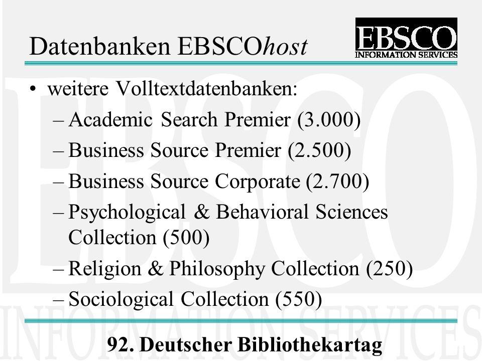 92. Deutscher Bibliothekartag Datenbanken EBSCOhost weitere Volltextdatenbanken: –Academic Search Premier (3.000) –Business Source Premier (2.500) –Bu