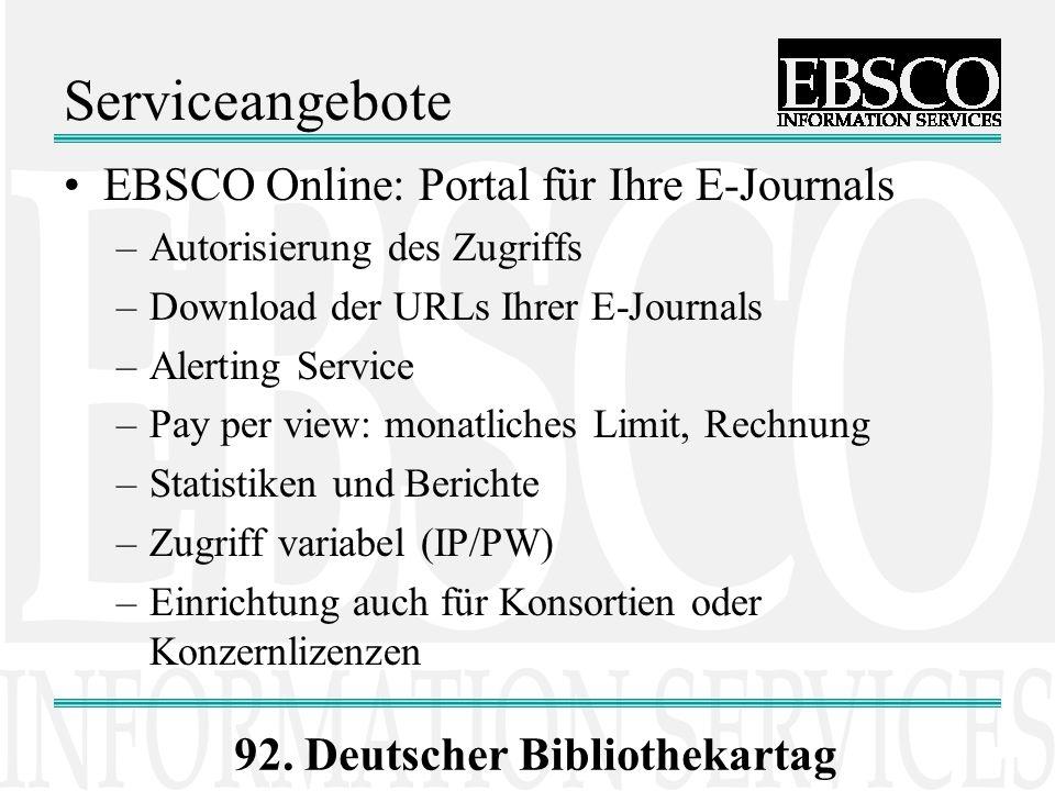 92. Deutscher Bibliothekartag Serviceangebote EBSCO Online: Portal für Ihre E-Journals –Autorisierung des Zugriffs –Download der URLs Ihrer E-Journals