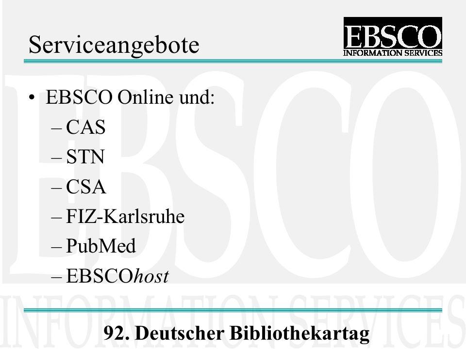 92. Deutscher Bibliothekartag Serviceangebote EBSCO Online und: –CAS –STN –CSA –FIZ-Karlsruhe –PubMed –EBSCOhost