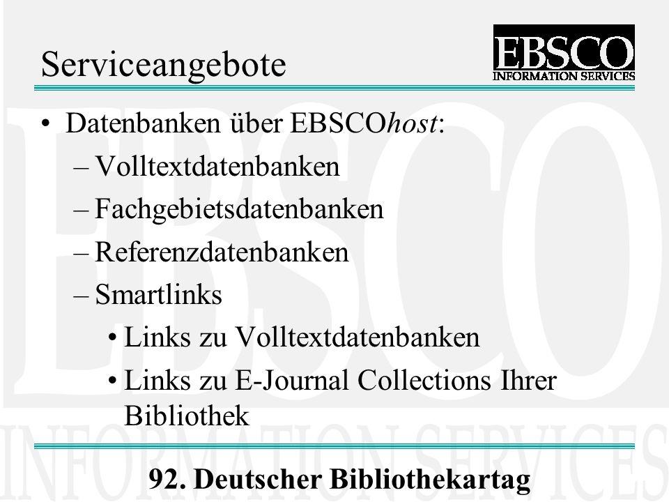 92. Deutscher Bibliothekartag Serviceangebote Datenbanken über EBSCOhost: –Volltextdatenbanken –Fachgebietsdatenbanken –Referenzdatenbanken –Smartlink