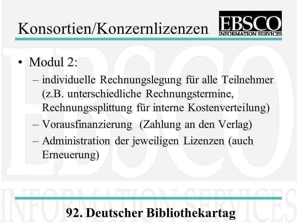 92. Deutscher Bibliothekartag Konsortien/Konzernlizenzen Modul 2: –individuelle Rechnungslegung für alle Teilnehmer (z.B. unterschiedliche Rechnungste