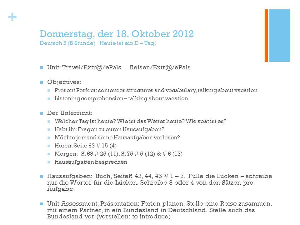 + Donnerstag, der 18. Oktober 2012 Deutsch 3 (B Stunde) Heute ist ein D – Tag.