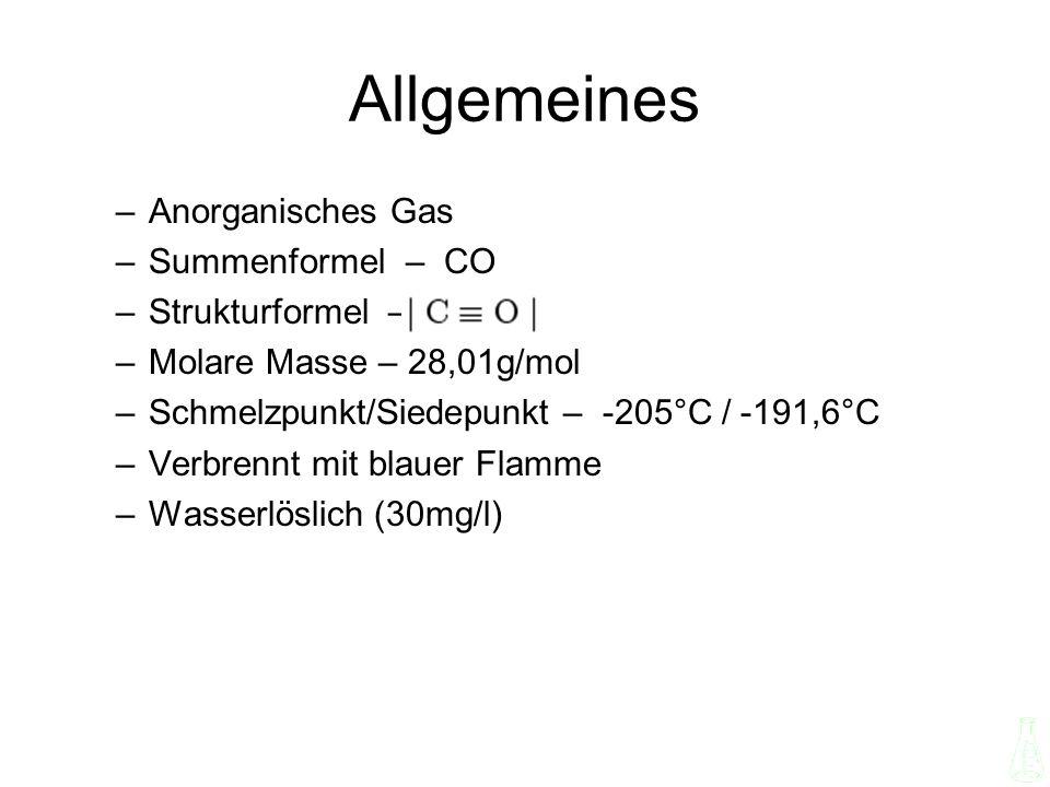 Allgemeines –Anorganisches Gas –Summenformel – CO –Strukturformel – –Molare Masse – 28,01g/mol –Schmelzpunkt/Siedepunkt – -205°C / -191,6°C –Verbrennt