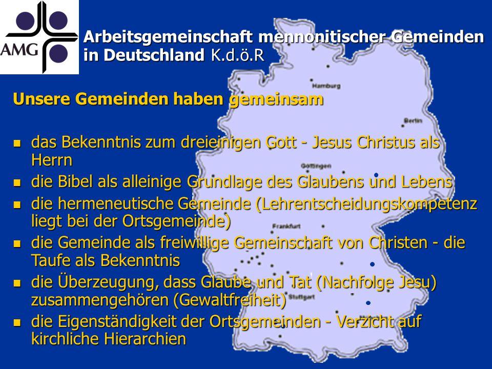 Arbeitsgemeinschaft mennonitischer Gemeinden in Deutschland K.d.ö.R Unsere Gemeinden haben gemeinsam das Bekenntnis zum dreieinigen Gott - Jesus Chris