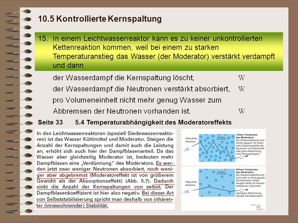Seite 335.4 Temperaturabhängigkeit des Moderatoreffekts 15.In einem Leichtwasserreaktor kann es zu keiner unkontrollierten Kettenreaktion kommen, weil