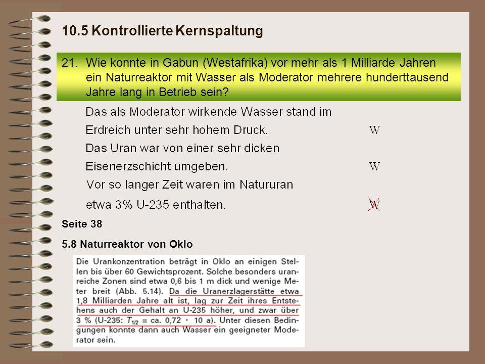 5.8 Naturreaktor von Oklo Seite 38 21.Wie konnte in Gabun (Westafrika) vor mehr als 1 Milliarde Jahren ein Naturreaktor mit Wasser als Moderator mehre