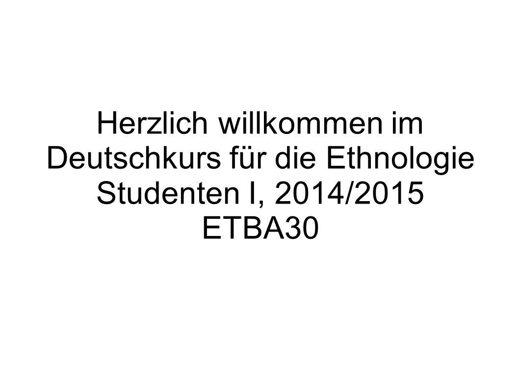 Herzlich willkommen im Deutschkurs für die Ethnologie Studenten I, 2014/2015 ETBA30
