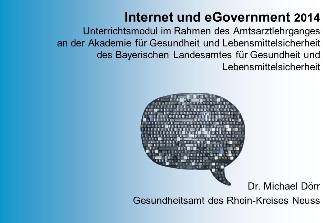Dr. Michael Dörr Gesundheitsamt des Rhein-Kreises Neuss Internet und eGovernment 2014 Unterrichtsmodul im Rahmen des Amtsarztlehrganges an der Akademi