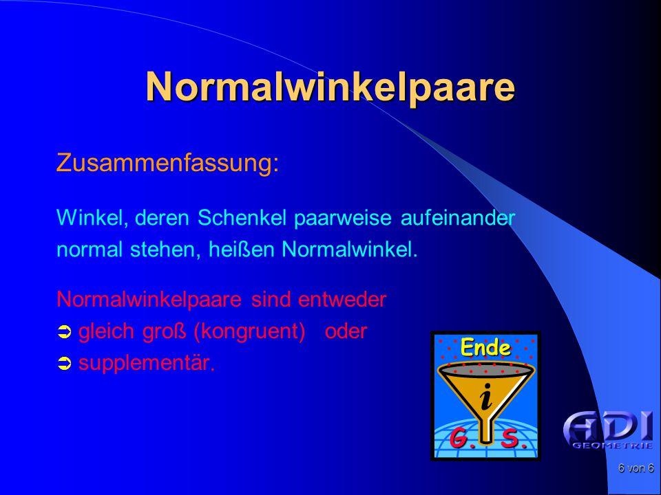 6 von 6 Normalwinkelpaare Zusammenfassung: Winkel, deren Schenkel paarweise aufeinander normal stehen, heißen Normalwinkel.