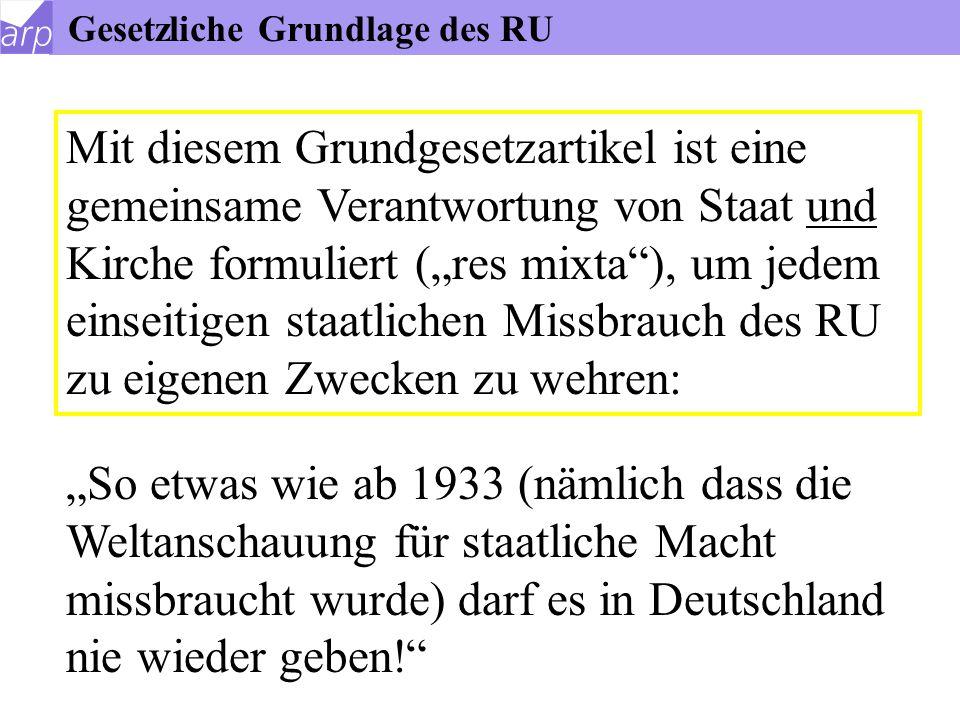 """Gesetzliche Grundlage des RU Grundgesetz Art. 7 (3) """" Der RU ist in den öffentlichen Schulen... ordentliches Lehrfach."""" Der RU wird """"in Übereinstimmun"""