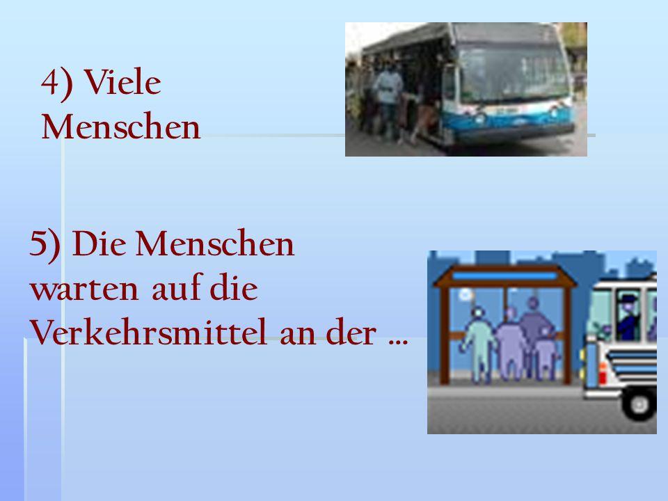 4 ) Viele Menschen 5) Die Menschen warten auf die Verkehrsmittel an der …