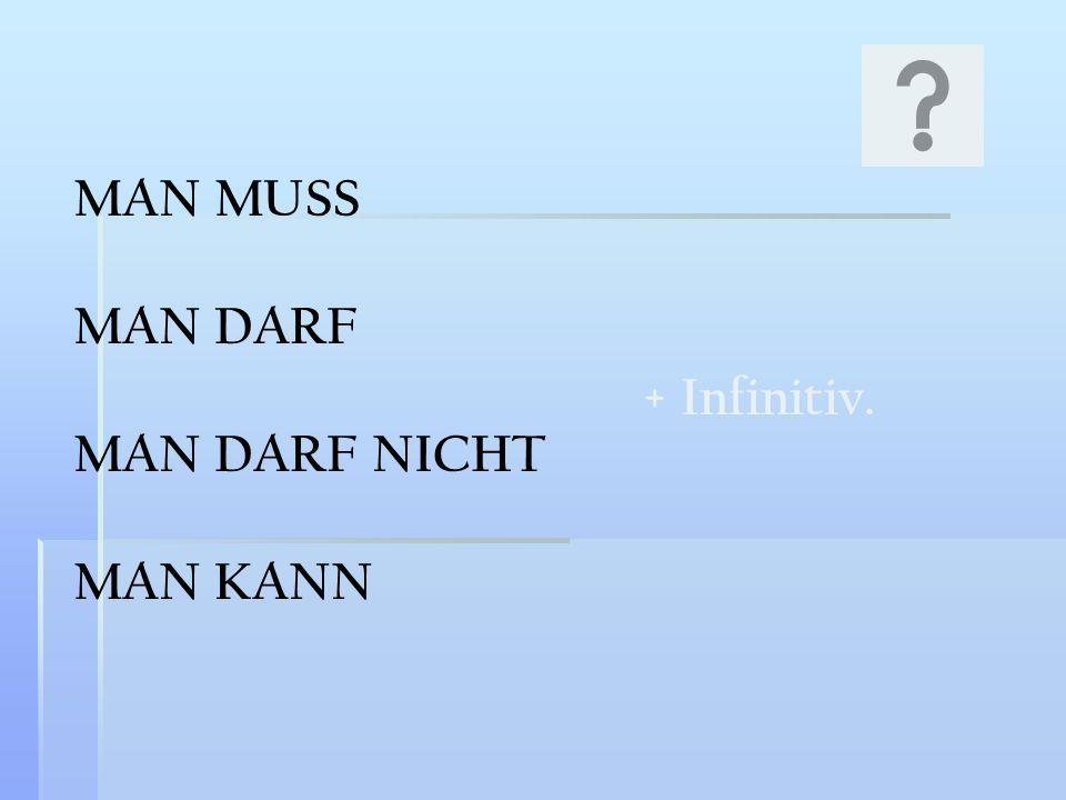 MAN MUSS MAN DARF MAN DARF NICHT MAN KANN + Infinitiv.