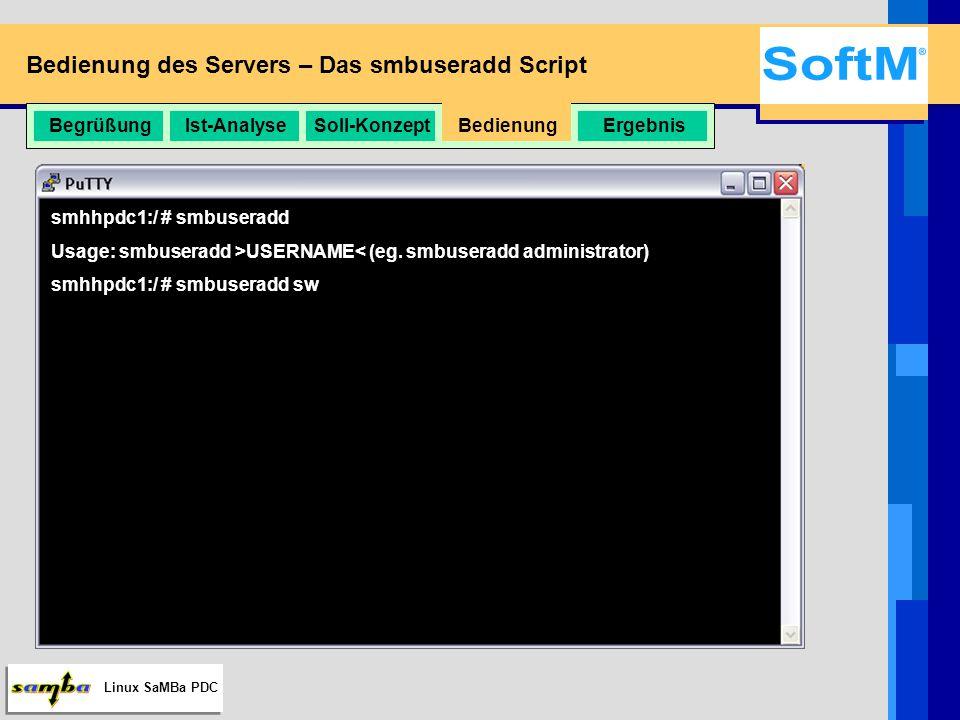 Linux SaMBa PDC Bedienung des Servers – Das smbmachineadd Script BegrüßungIst-AnalyseSoll-KonzeptBedienungErgebnis smhhpdc1:/ # smbmachineadd Usage: smbmachineadd >MACHINENAME$< (eg.