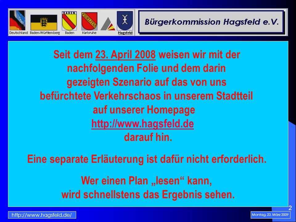 2 Montag, 23. März 2009 http://www.hagsfeld.de/ Seit dem 23.