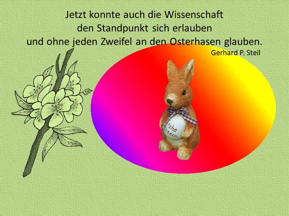 Und als genau in dieser Zeit, die Eier dort verschwunden, da hatte man die Lösung für das Rätsel schnell gefunden.