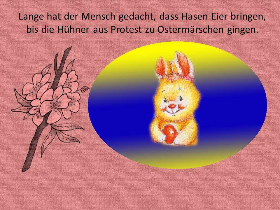Immer um die Osterzeit erklingt die gleiche Frage: Wo kommen denn die Eier her zum Fest am Ostertage?