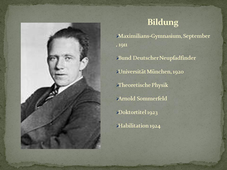  Maximilians-Gymnasium, September, 1911  Bund Deutscher Neupfadfinder  Universität München, 1920  Theoretische Physik  Arnold Sommerfeld  Doktor