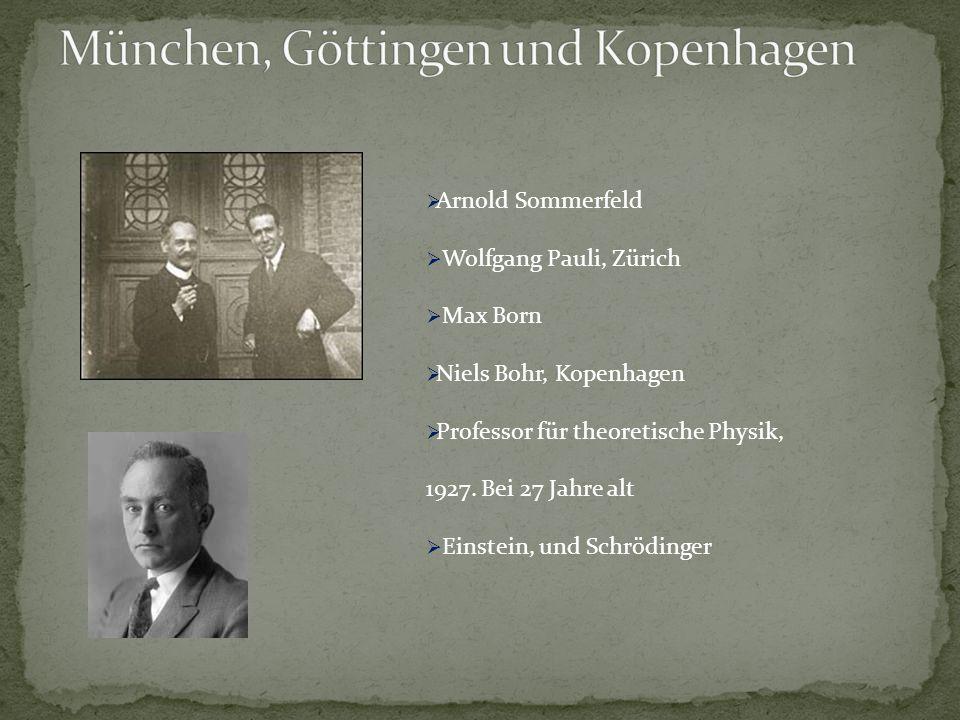  Arnold Sommerfeld  Wolfgang Pauli, Zürich  Max Born  Niels Bohr, Kopenhagen  Professor für theoretische Physik, 1927. Bei 27 Jahre alt  Einstei