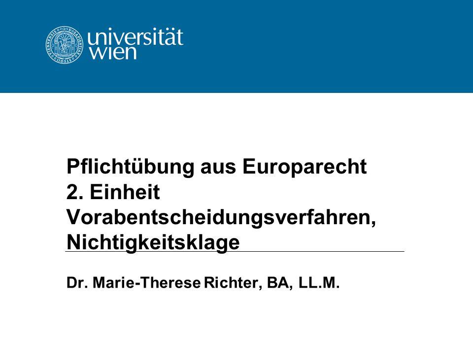 Pflichtübung aus Europarecht 2. Einheit Vorabentscheidungsverfahren, Nichtigkeitsklage Dr. Marie-Therese Richter, BA, LL.M.