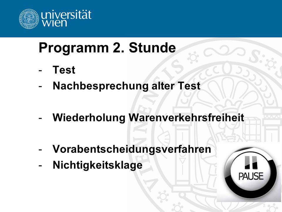 2 Programm 2. Stunde -Test -Nachbesprechung alter Test -Wiederholung Warenverkehrsfreiheit -Vorabentscheidungsverfahren -Nichtigkeitsklage