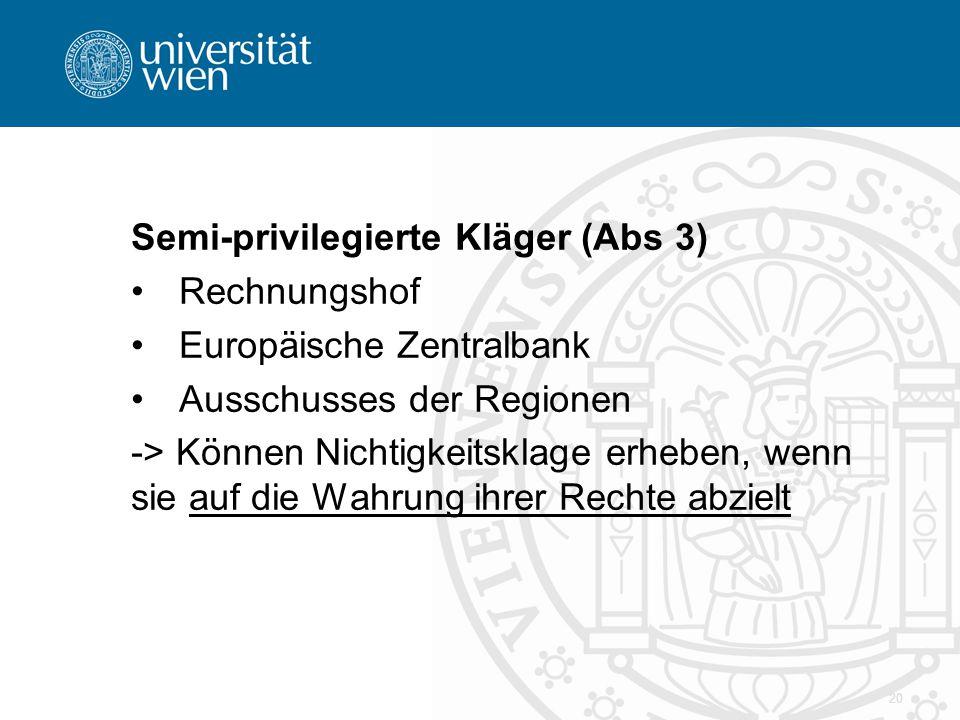 Semi-privilegierte Kläger (Abs 3) Rechnungshof Europäische Zentralbank Ausschusses der Regionen -> Können Nichtigkeitsklage erheben, wenn sie auf die