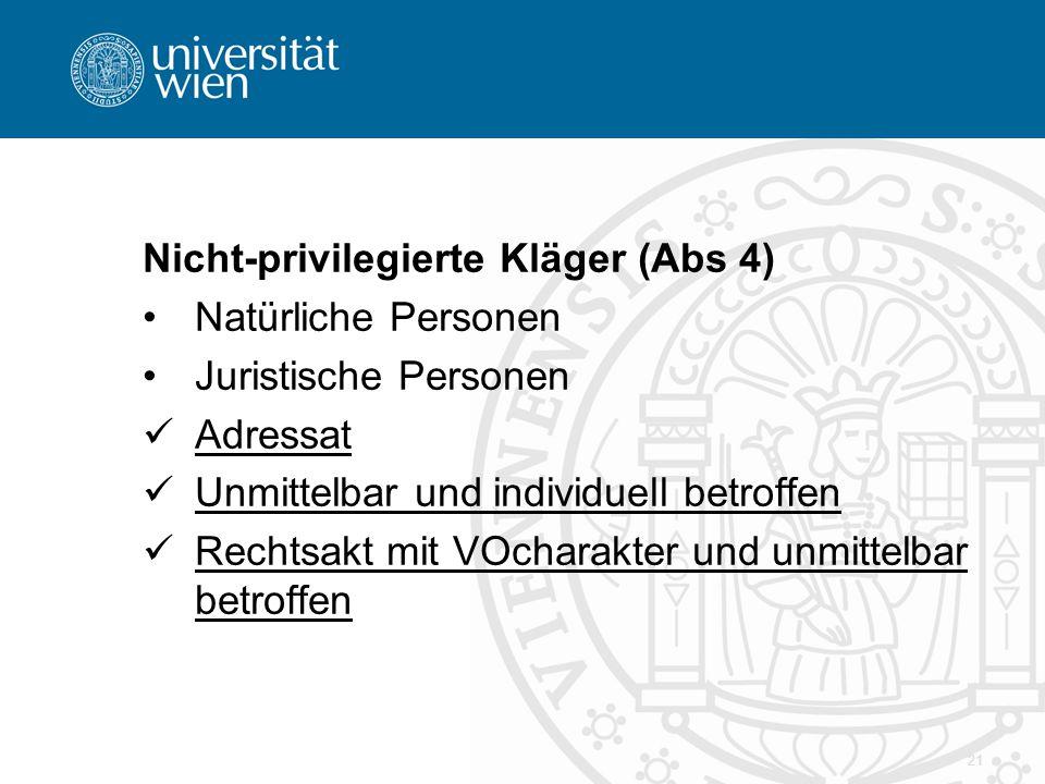 Nicht-privilegierte Kläger (Abs 4) Natürliche Personen Juristische Personen Adressat Unmittelbar und individuell betroffen Rechtsakt mit VOcharakter u