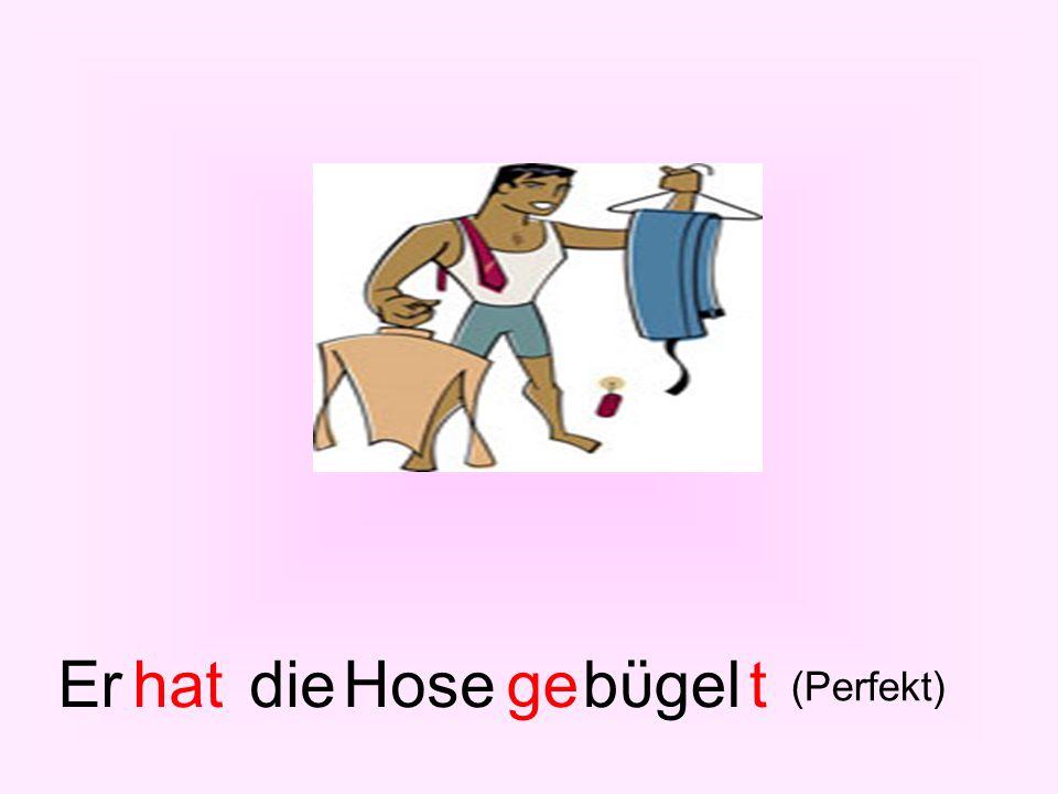 Erhatdie Hosebϋgelget (Perfekt)