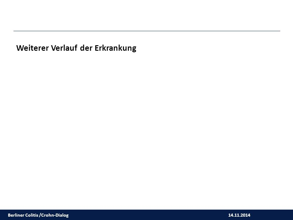 14.11.2014 Weiterer Verlauf der Erkrankung Berliner Colitis /Crohn-Dialog