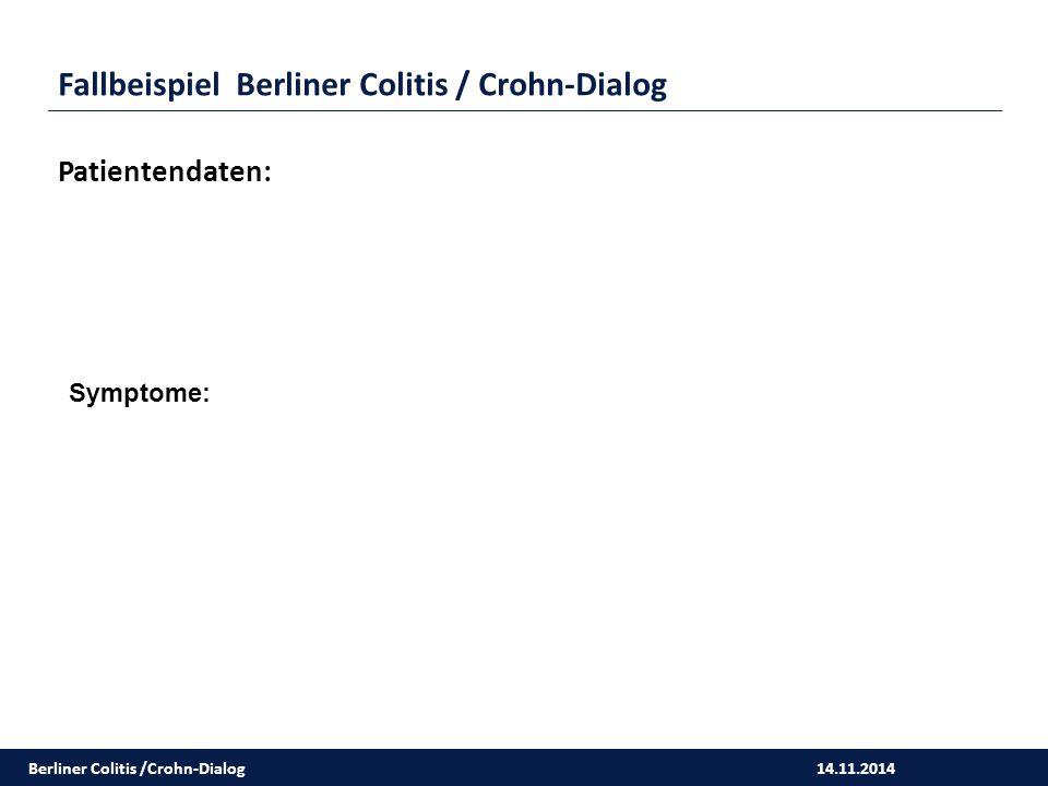 14.11.2014 Fallbeispiel Berliner Colitis / Crohn-Dialog Patientendaten: Symptome: Berliner Colitis /Crohn-Dialog