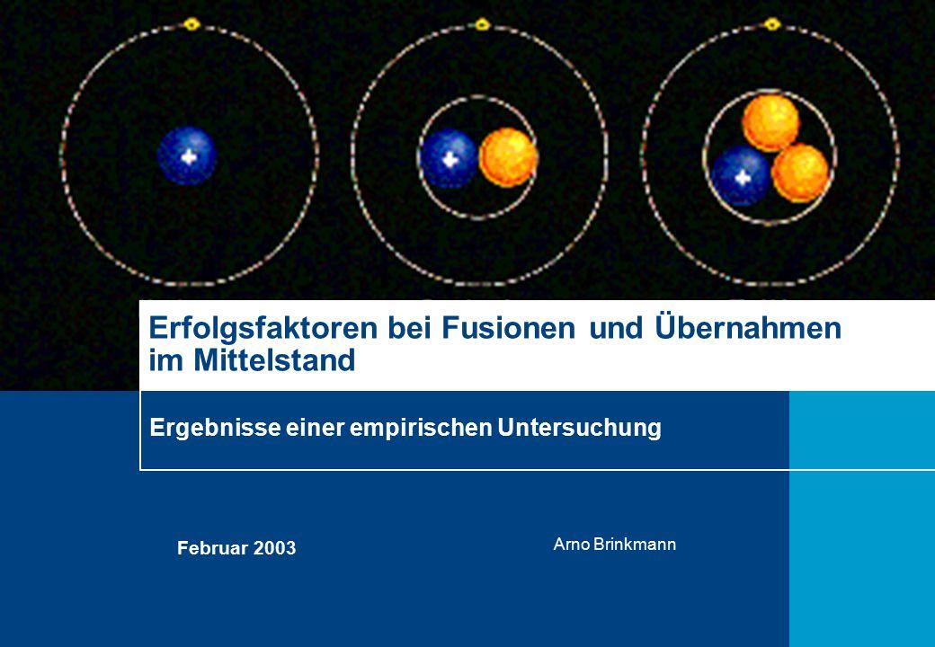 Ergebnisse einer empirischen Untersuchung Erfolgsfaktoren bei Fusionen und Übernahmen im Mittelstand Februar 2003 Arno Brinkmann
