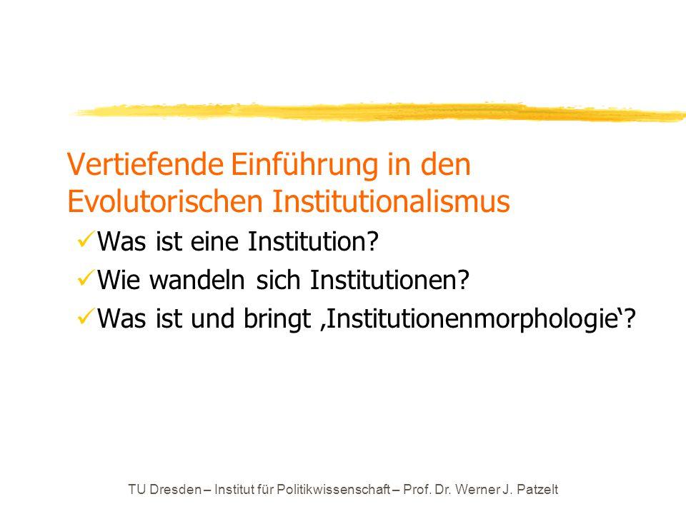 TU Dresden – Institut für Politikwissenschaft – Prof. Dr. Werner J. Patzelt Vertiefende Einführung in den Evolutorischen Institutionalismus Was ist ei