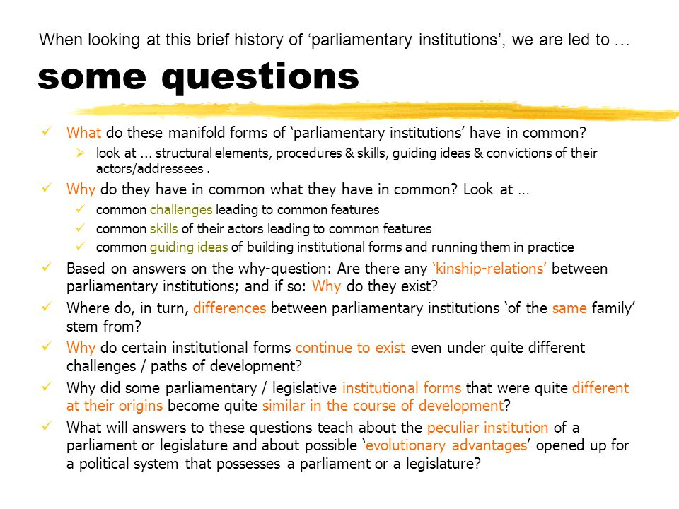 some questions What do these manifold forms of 'parliamentary institutions' have in common?  look at... structural elements, procedures & skills, gui