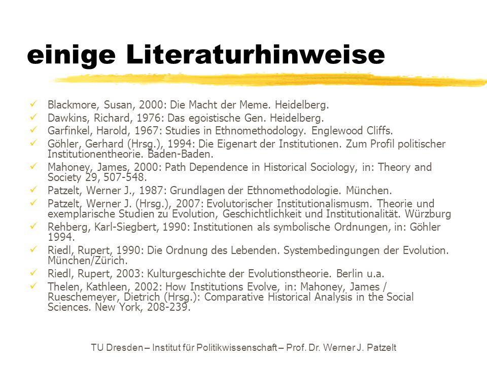 TU Dresden – Institut für Politikwissenschaft – Prof. Dr. Werner J. Patzelt einige Literaturhinweise Blackmore, Susan, 2000: Die Macht der Meme. Heide