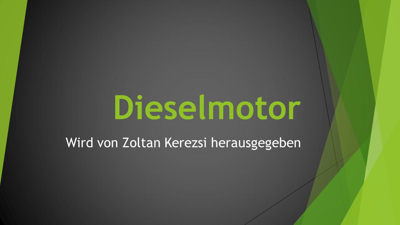Dieselmotor Wird von Zoltan Kerezsi herausgegeben