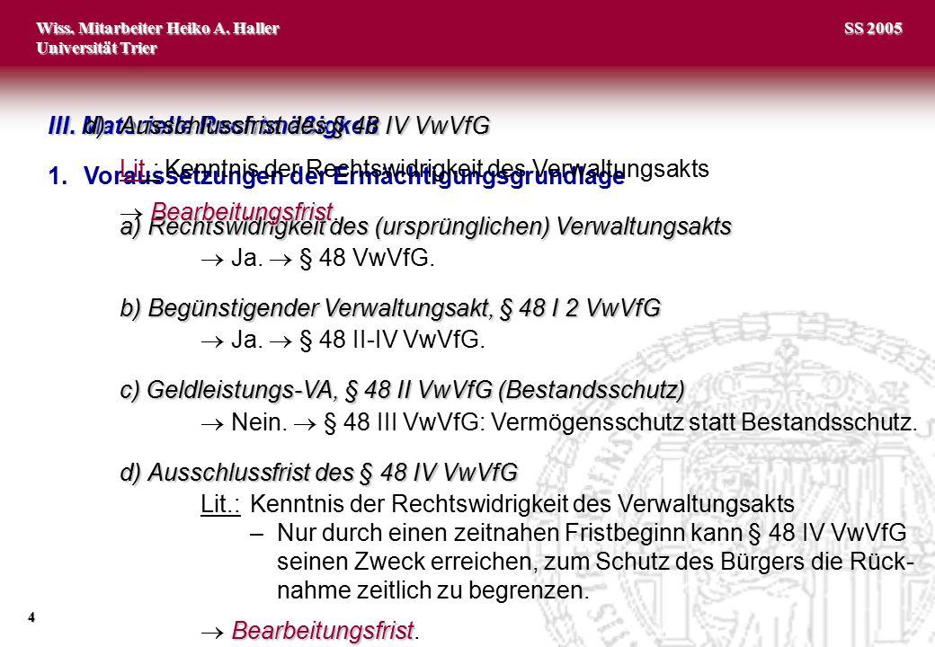 Wiss. Mitarbeiter Heiko A. Haller Universität Trier 4 SS 2005 III. Materielle Rechtmäßigkeit 1.Voraussetzungen der Ermächtigungsgrundlage a)Rechtswidr