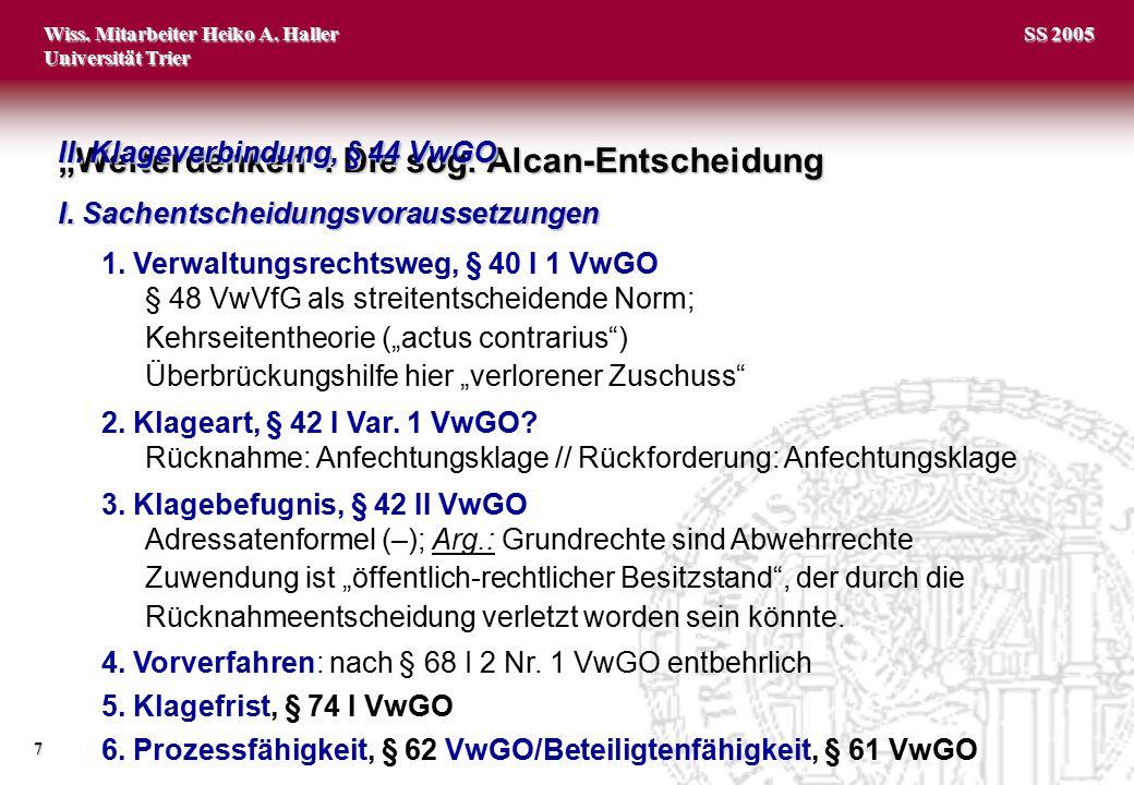 """Wiss. Mitarbeiter Heiko A. Haller Universität Trier 7 SS 2005 """"Weiterdenken"""": Die sog. Alcan-Entscheidung I. Sachentscheidungsvoraussetzungen 1. Verwa"""