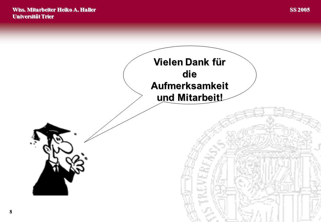 Wiss. Mitarbeiter Heiko A. Haller Universität Trier 8 SS 2005 Vielen Dank für die Aufmerksamkeit und Mitarbeit!