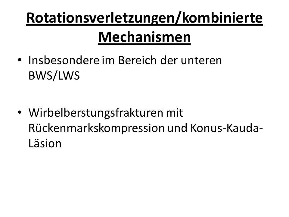 Rotationsverletzungen/kombinierte Mechanismen Insbesondere im Bereich der unteren BWS/LWS Wirbelberstungsfrakturen mit Rückenmarkskompression und Konu