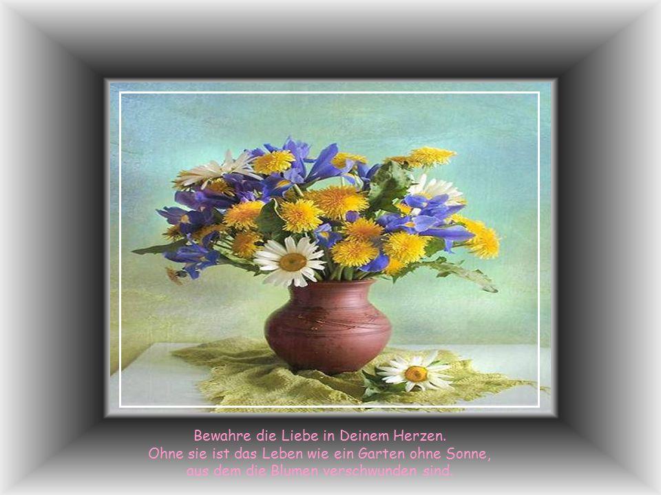 Liebe, das ist der grosse Strom der Wonne, an dem die Blumen unseres Lebens blühn.