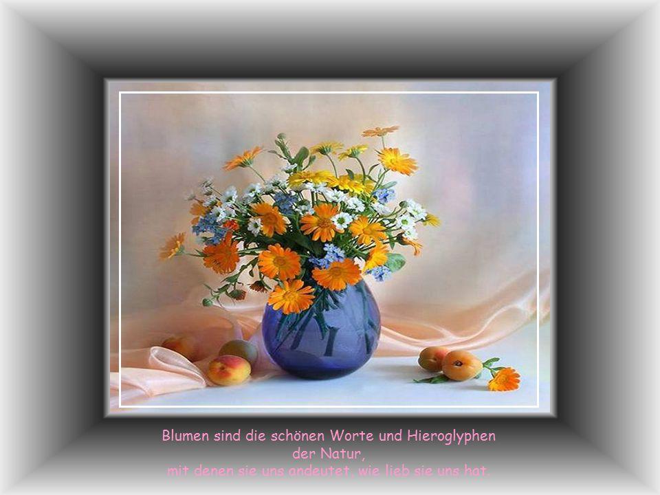 Blumen sind die Liebesgedanken der Natur.
