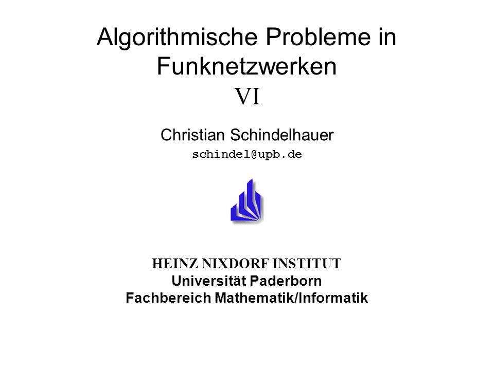 HEINZ NIXDORF INSTITUT Universität Paderborn Fachbereich Mathematik/Informatik Algorithmische Probleme in Funknetzwerken VI Christian Schindelhauer sc
