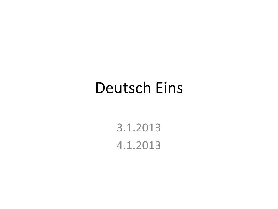 Deutsch Eins 3.1.2013 4.1.2013