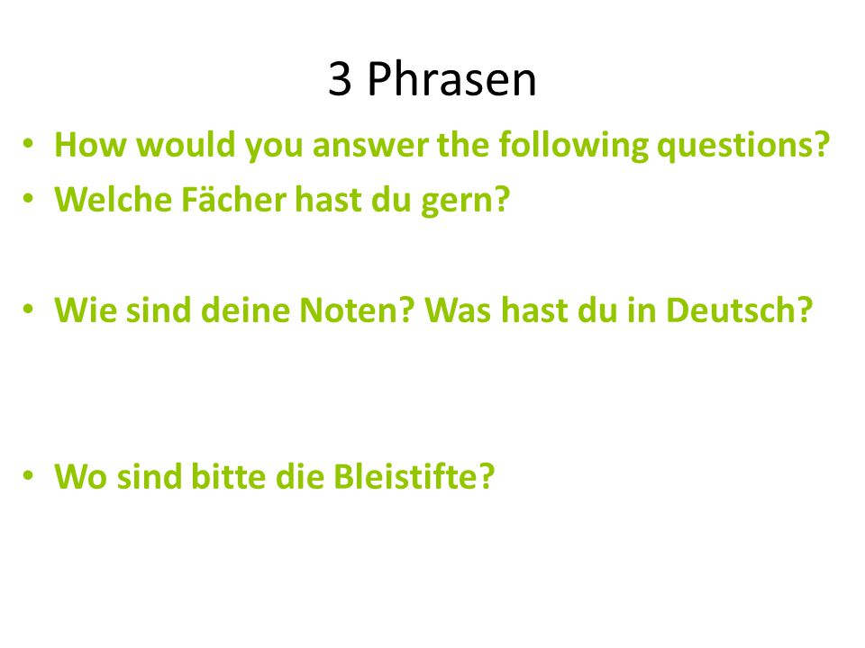 3 Phrasen How would you answer the following questions.