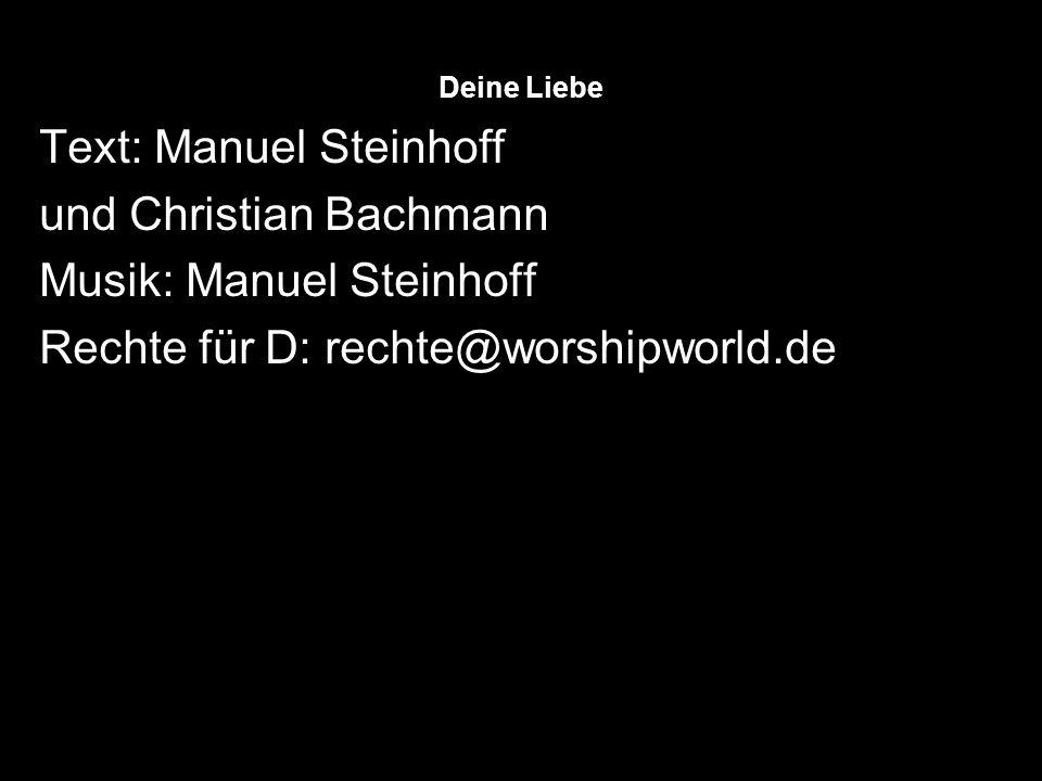 Deine Liebe Text: Manuel Steinhoff und Christian Bachmann Musik: Manuel Steinhoff Rechte für D: rechte@worshipworld.de