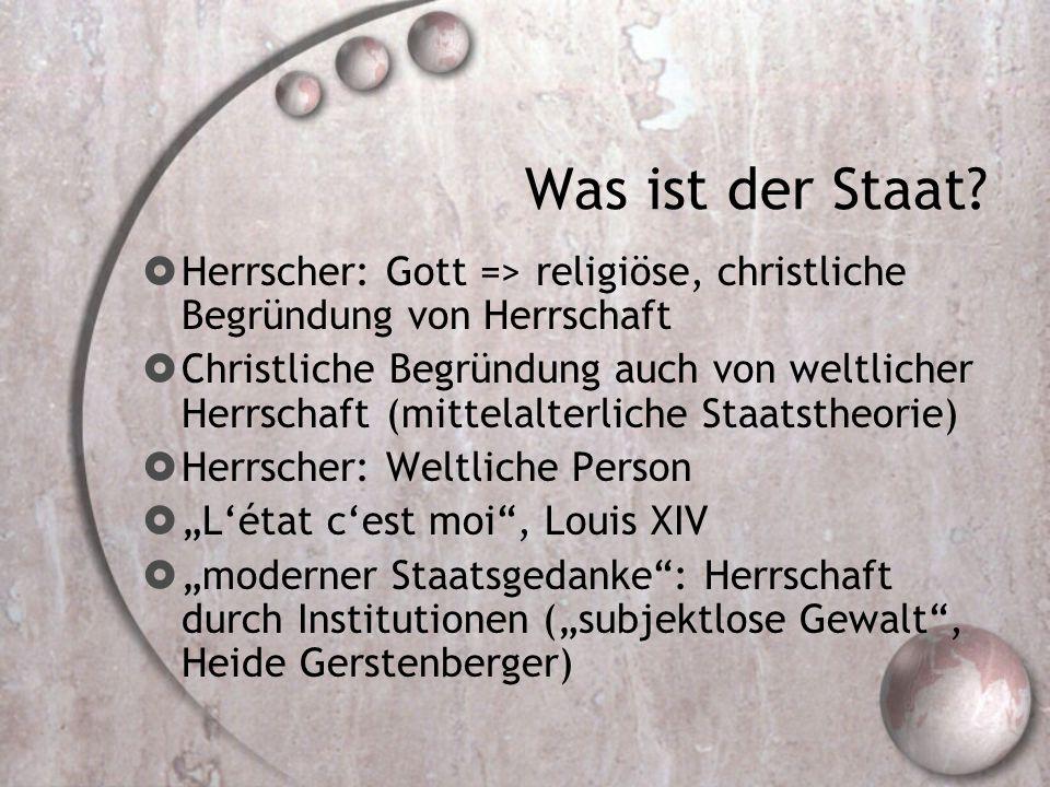 Was ist der Staat?  Herrscher: Gott => religiöse, christliche Begründung von Herrschaft  Christliche Begründung auch von weltlicher Herrschaft (mitt